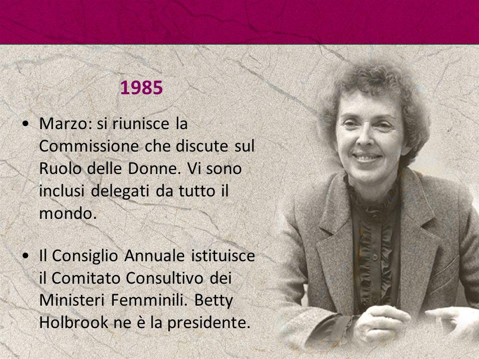 1985 Marzo: si riunisce la Commissione che discute sul Ruolo delle Donne. Vi sono inclusi delegati da tutto il mondo.