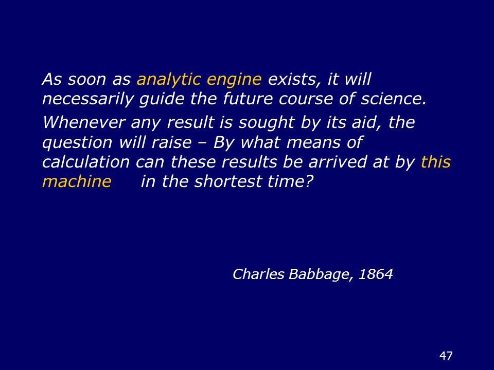 As soon as analytic engine exists, it will necessarily guide the future course of science.