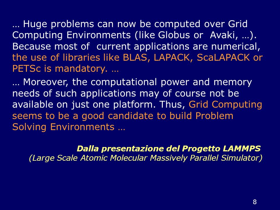 … Huge problems can now be computed over Grid Computing Environments (like Globus or Avaki, …). Because most of current applications are numerical, the use of libraries like BLAS, LAPACK, ScaLAPACK or PETSc is mandatory. …