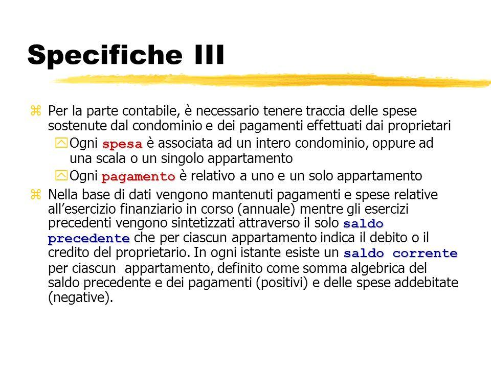 Specifiche III Per la parte contabile, è necessario tenere traccia delle spese sostenute dal condominio e dei pagamenti effettuati dai proprietari.