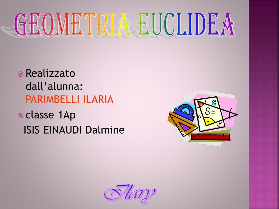 geometria euclidea Realizzato dall'alunna: PARIMBELLI ILARIA