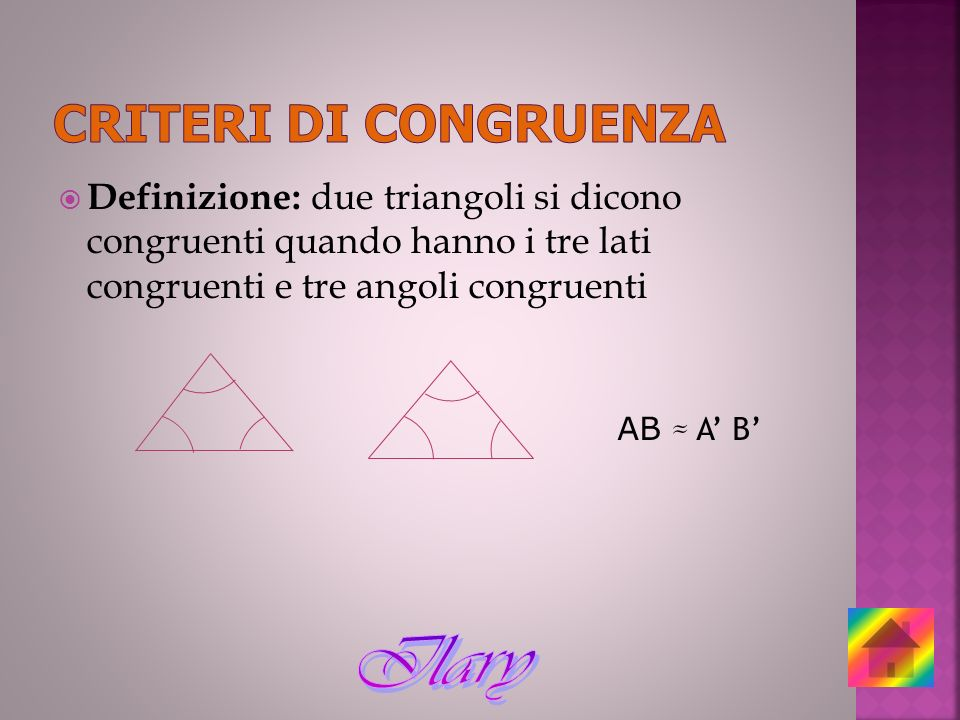 CRITERI DI CONGRUENZA Definizione: due triangoli si dicono congruenti quando hanno i tre lati congruenti e tre angoli congruenti.