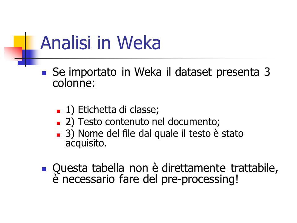 Analisi in Weka Se importato in Weka il dataset presenta 3 colonne: