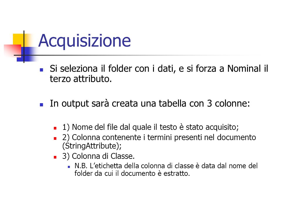 Acquisizione Si seleziona il folder con i dati, e si forza a Nominal il terzo attributo. In output sarà creata una tabella con 3 colonne: