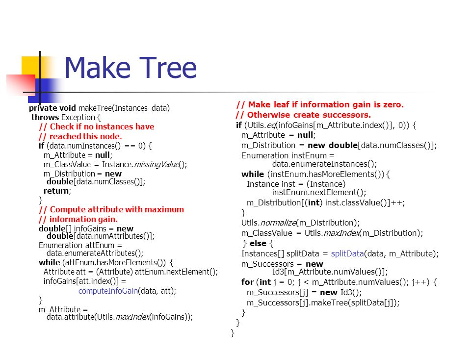 Make Tree // Make leaf if information gain is zero.