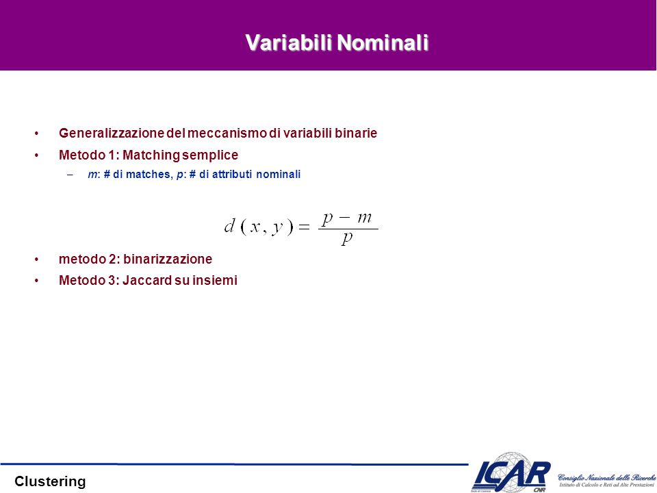 Variabili Nominali Generalizzazione del meccanismo di variabili binarie. Metodo 1: Matching semplice.
