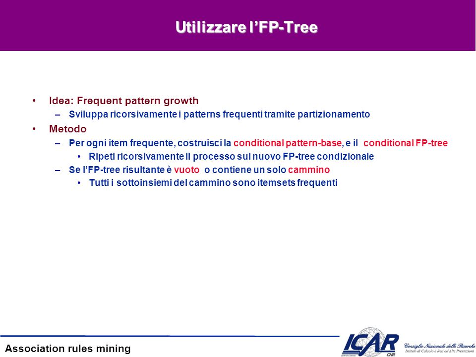Utilizzare l'FP-Tree Idea: Frequent pattern growth Metodo