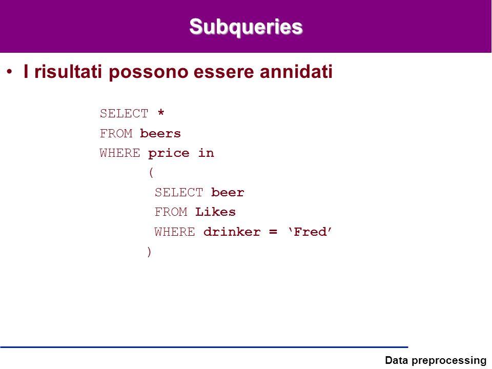 Subqueries I risultati possono essere annidati SELECT * FROM beers