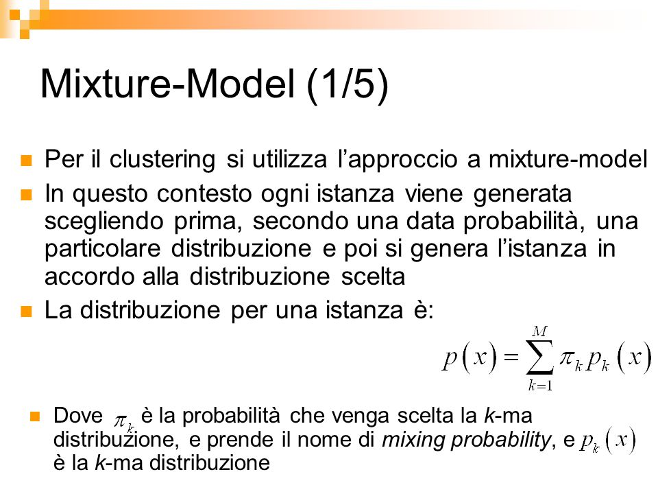 Mixture-Model (1/5) Per il clustering si utilizza l'approccio a mixture-model.