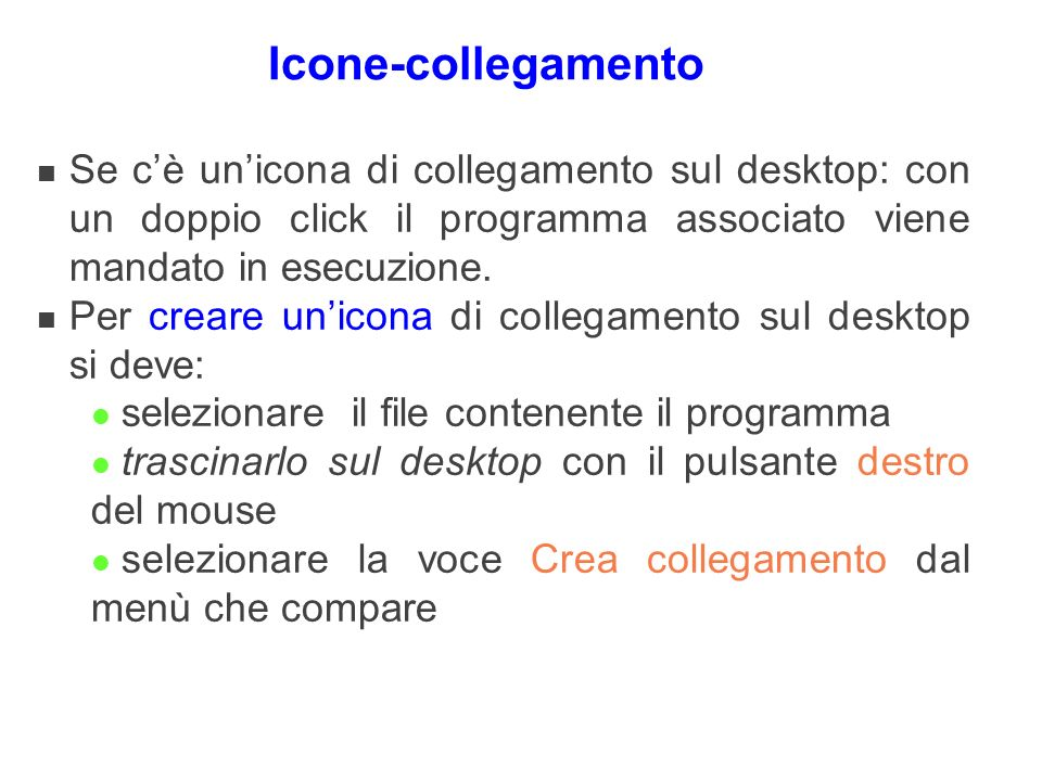 Icone-collegamento Se c'è un'icona di collegamento sul desktop: con un doppio click il programma associato viene mandato in esecuzione.
