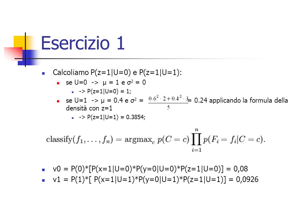 Esercizio 1 Calcoliamo P(z=1|U=0) e P(z=1|U=1):