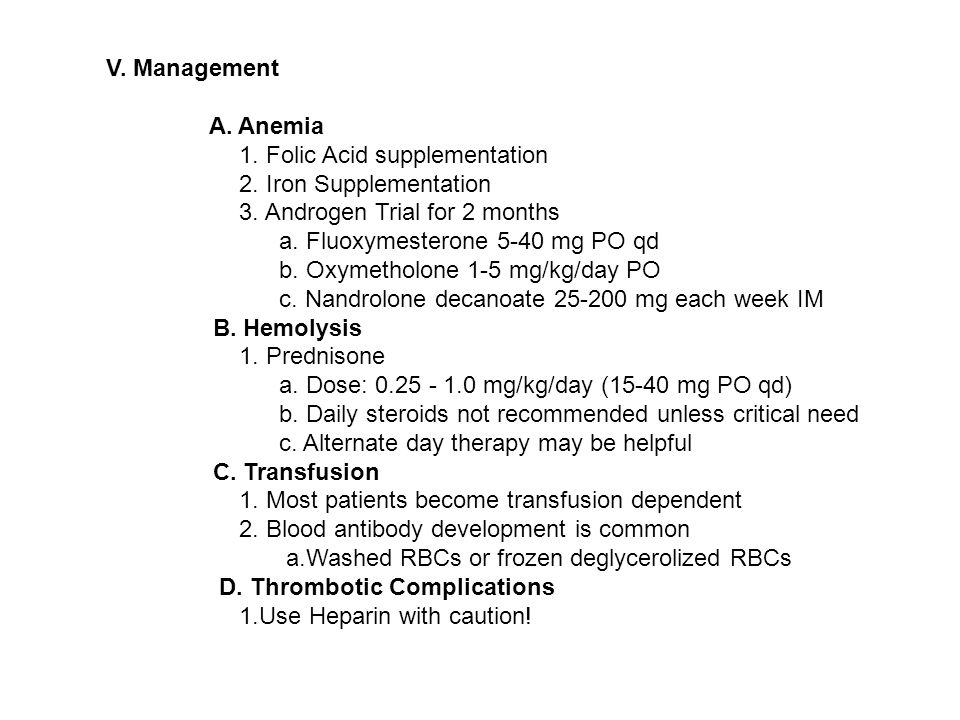 V. Management A. Anemia. 1. Folic Acid supplementation. 2. Iron Supplementation. 3. Androgen Trial for 2 months.