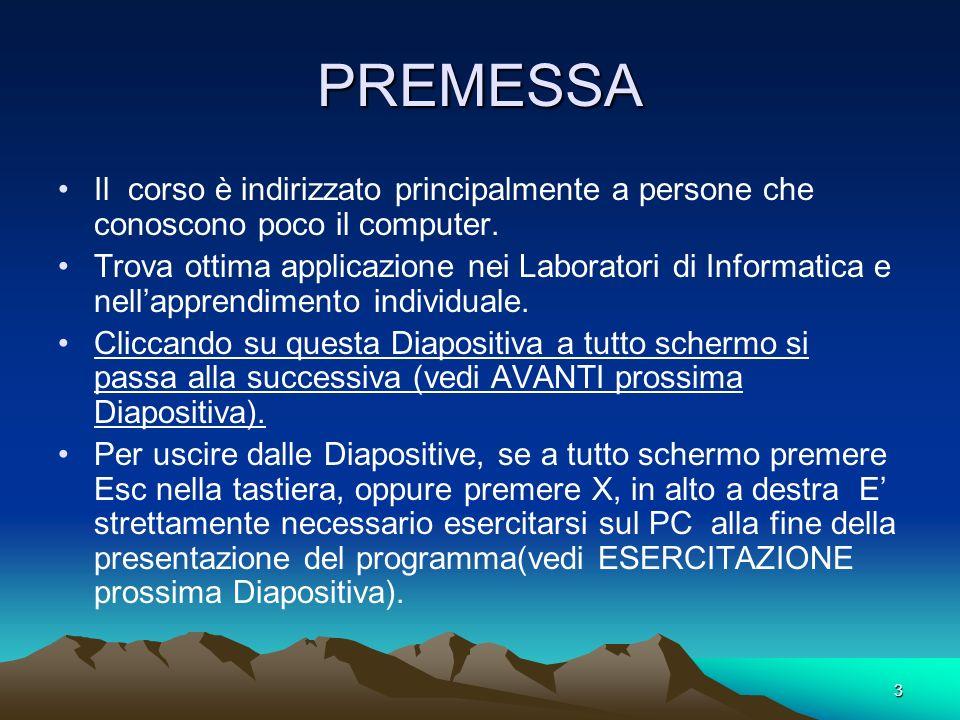 PREMESSA Il corso è indirizzato principalmente a persone che conoscono poco il computer.