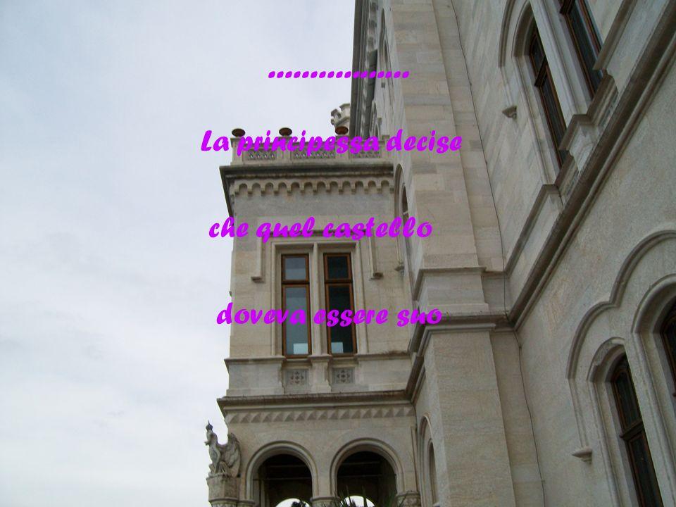 ................. La principessa decise che quel castello