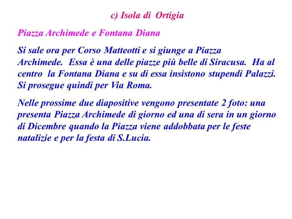 c) Isola di Ortigia Piazza Archimede e Fontana Diana.