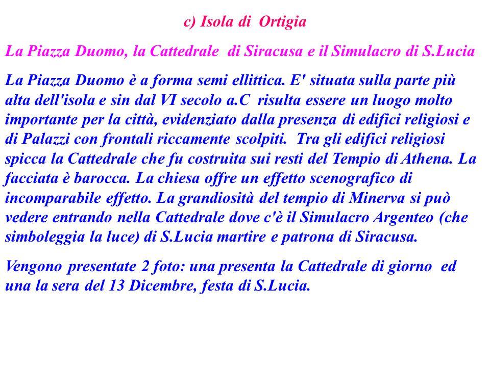 c) Isola di Ortigia La Piazza Duomo, la Cattedrale di Siracusa e il Simulacro di S.Lucia.