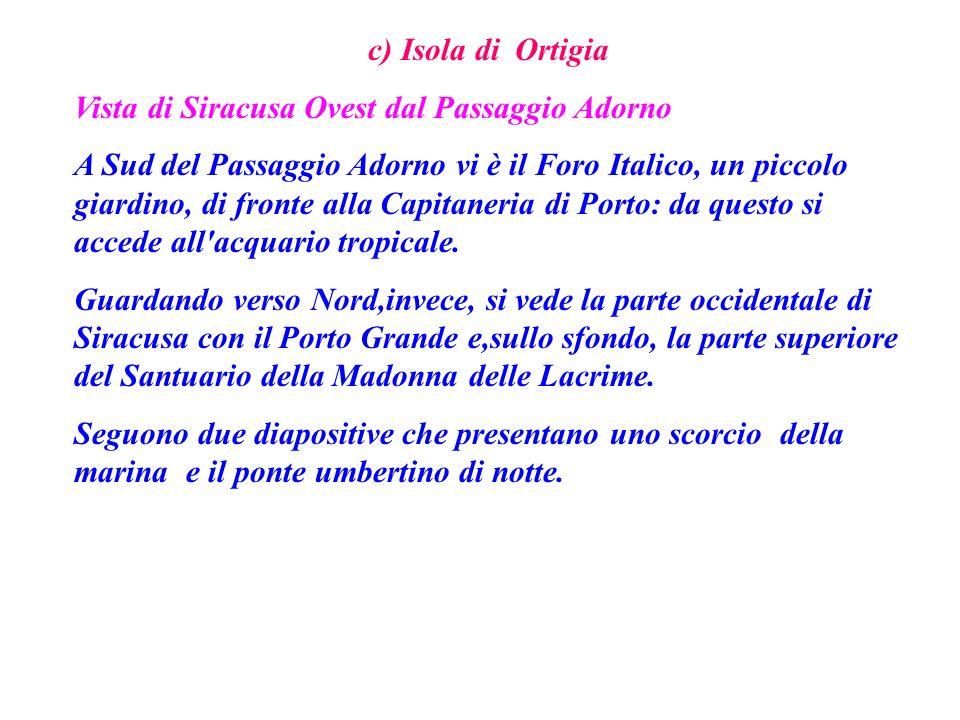 c) Isola di Ortigia Vista di Siracusa Ovest dal Passaggio Adorno.