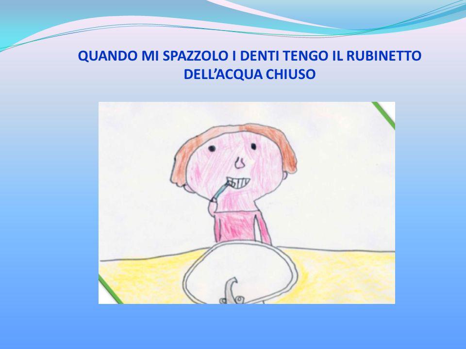 QUANDO MI SPAZZOLO I DENTI TENGO IL RUBINETTO DELL'ACQUA CHIUSO