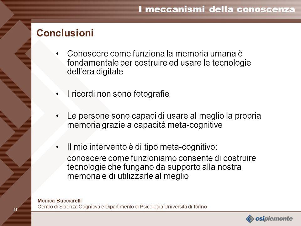 Conclusioni Conoscere come funziona la memoria umana è fondamentale per costruire ed usare le tecnologie dell'era digitale.