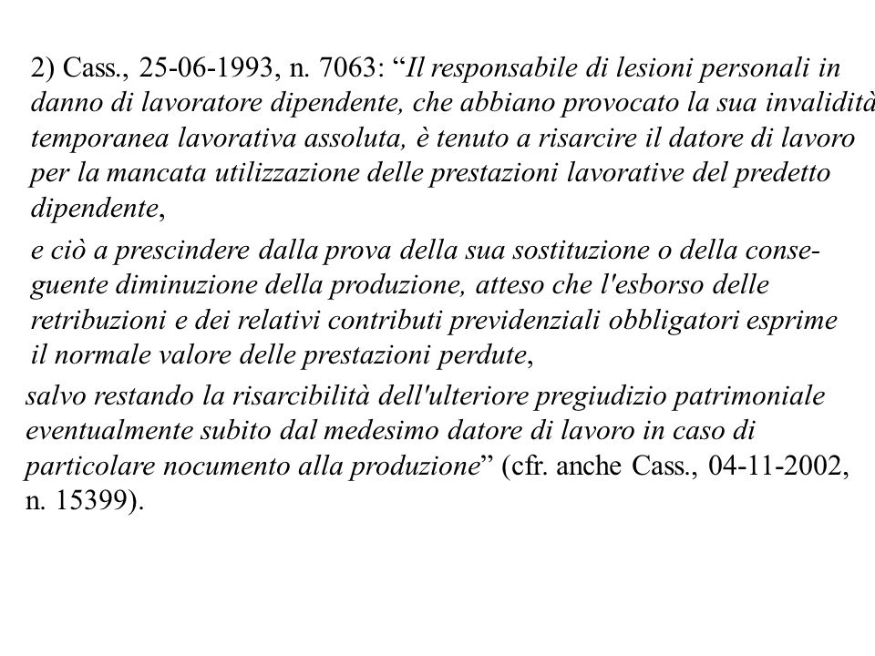 2) Cass., 25-06-1993, n. 7063: Il responsabile di lesioni personali in