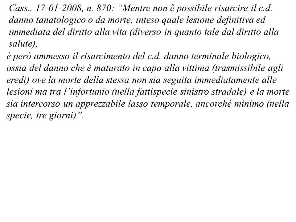 Cass., 17-01-2008, n. 870: Mentre non è possibile risarcire il c.d.