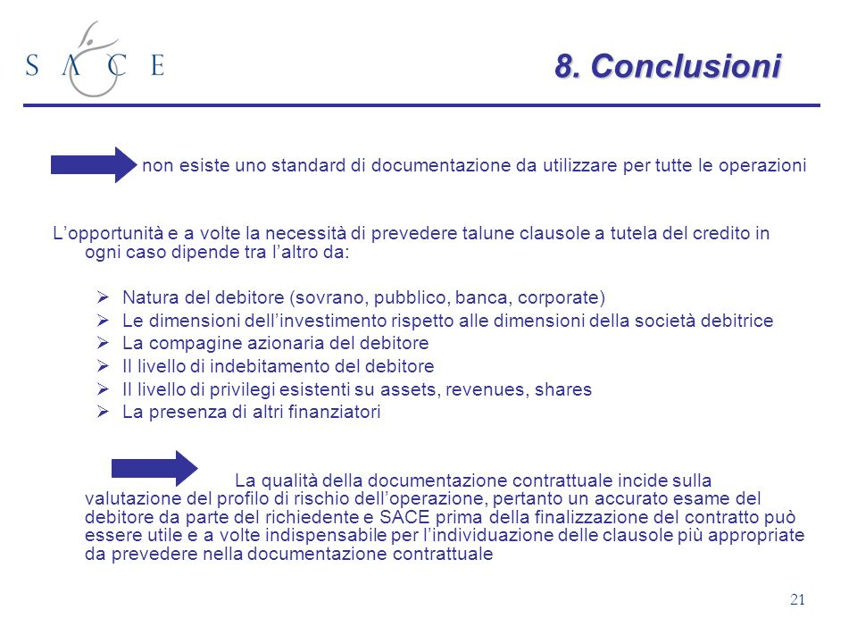 8. Conclusioni non esiste uno standard di documentazione da utilizzare per tutte le operazioni.
