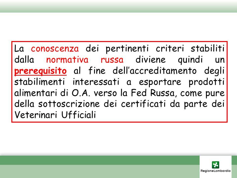 La conoscenza dei pertinenti criteri stabiliti dalla normativa russa diviene quindi un prerequisito al fine dell'accreditamento degli stabilimenti interessati a esportare prodotti alimentari di O.A.