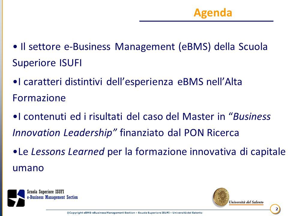 Agenda Il settore e-Business Management (eBMS) della Scuola Superiore ISUFI. I caratteri distintivi dell'esperienza eBMS nell'Alta Formazione.