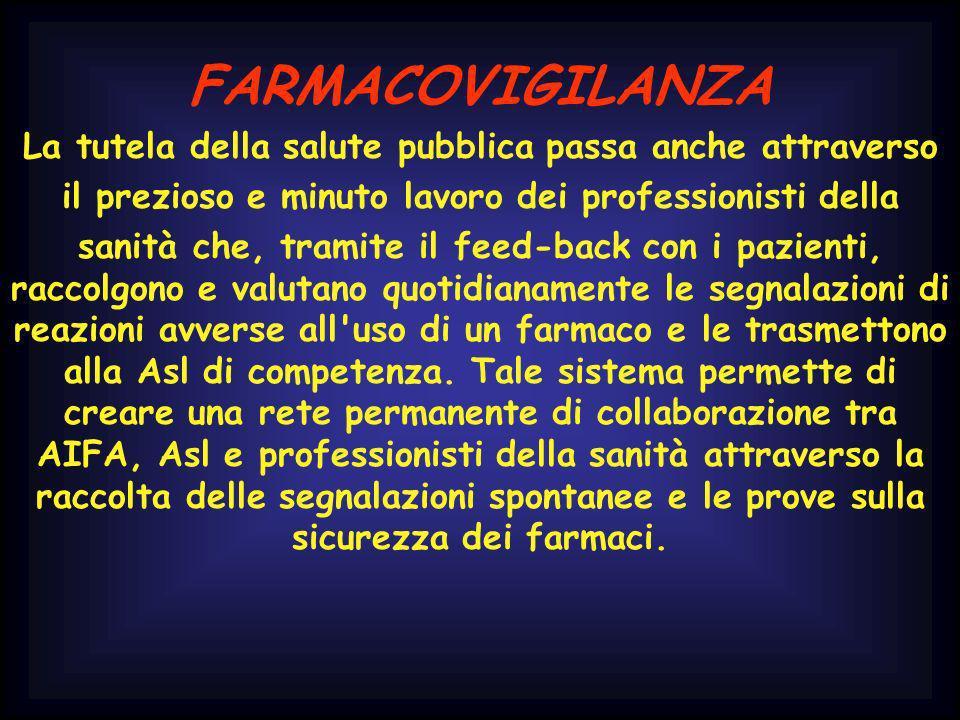 FARMACOVIGILANZA La tutela della salute pubblica passa anche attraverso. il prezioso e minuto lavoro dei professionisti della.