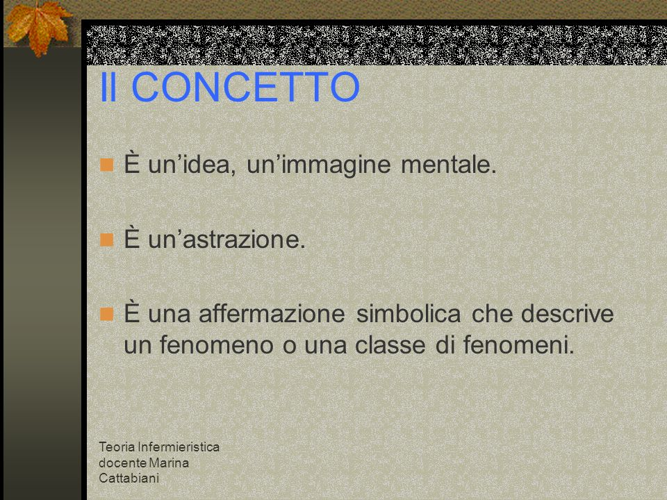 Il CONCETTO È un'idea, un'immagine mentale. È un'astrazione.