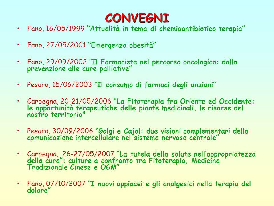 CONVEGNI Fano, 16/05/1999 Attualità in tema di chemioantibiotico terapia Fano, 27/05/2001 Emergenza obesità