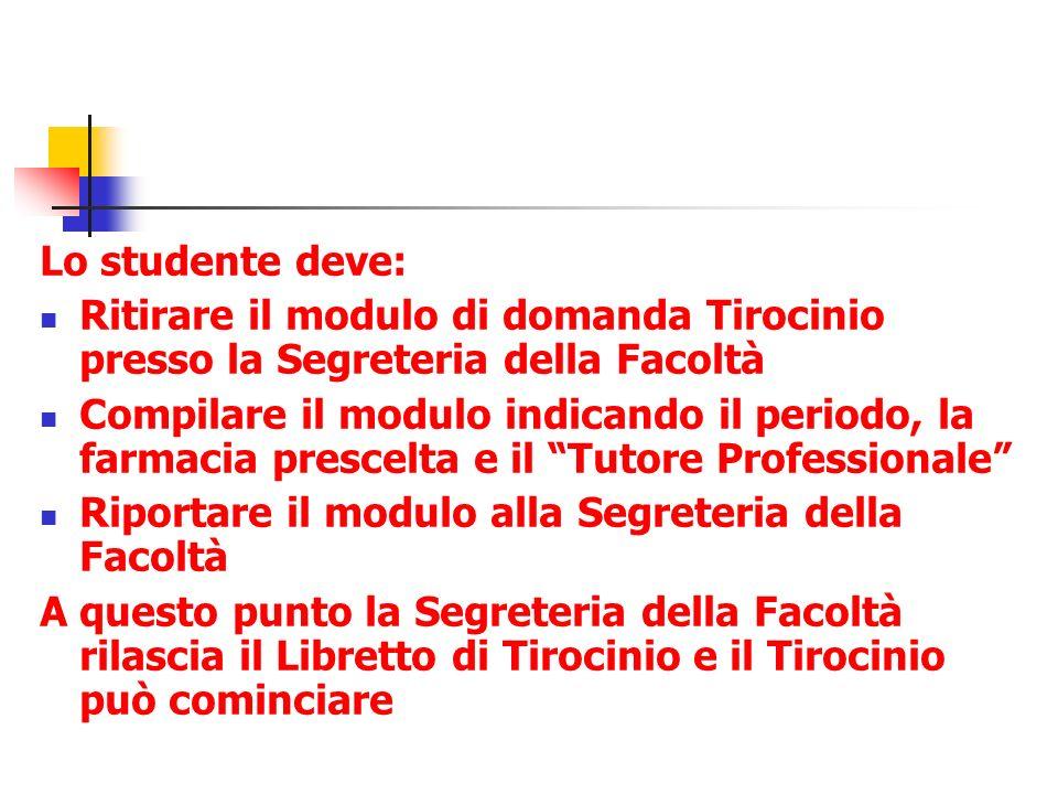 Lo studente deve: Ritirare il modulo di domanda Tirocinio presso la Segreteria della Facoltà.