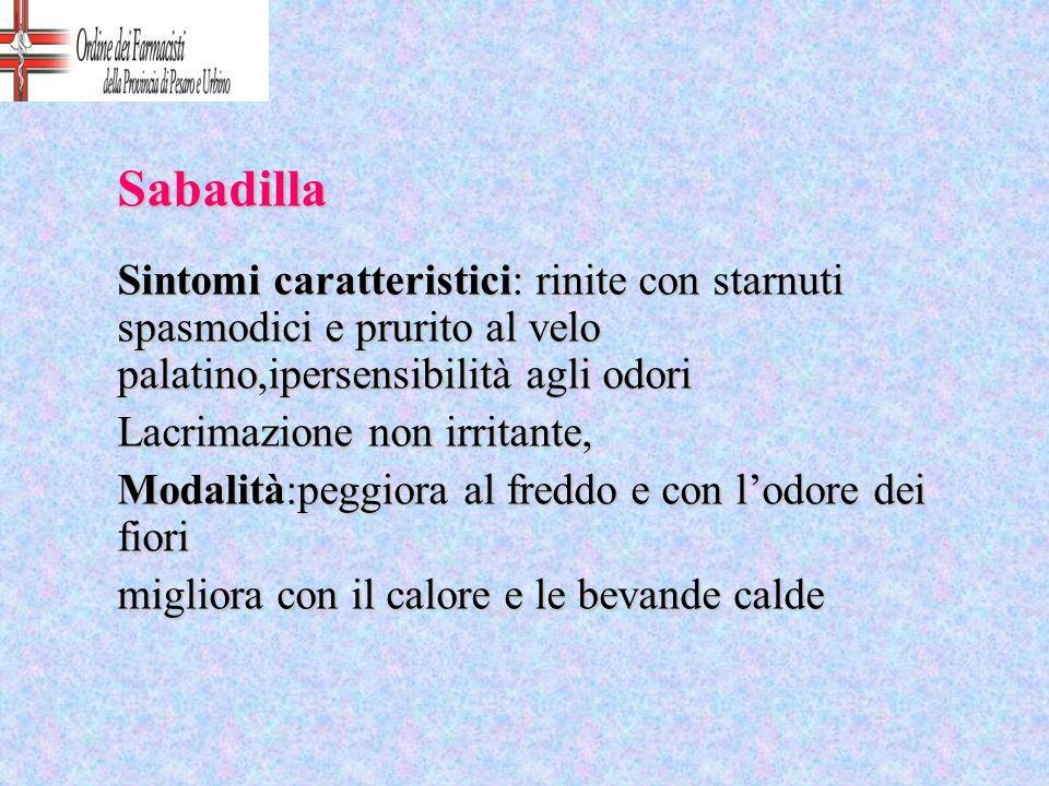 Sabadilla Sintomi caratteristici: rinite con starnuti spasmodici e prurito al velo palatino,ipersensibilità agli odori.