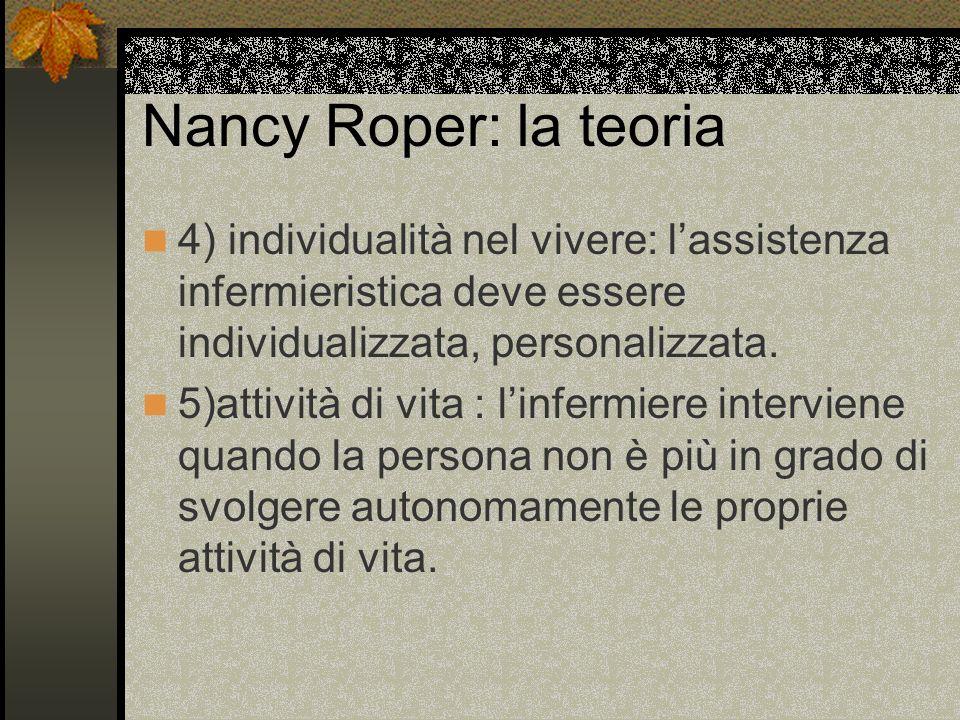 Nancy Roper: la teoria 4) individualità nel vivere: l'assistenza infermieristica deve essere individualizzata, personalizzata.