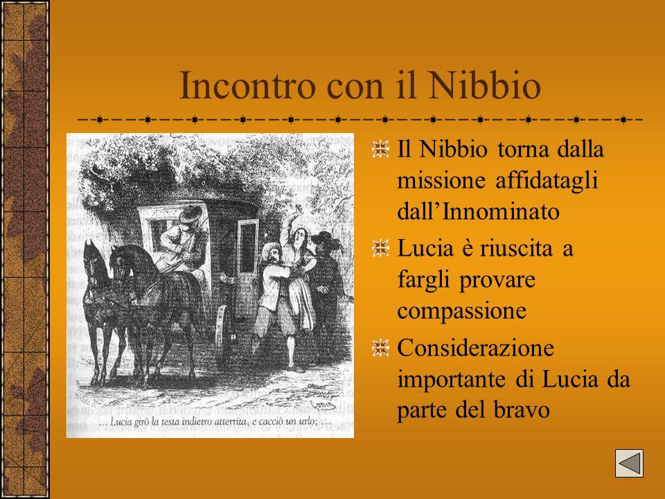 Incontro con il Nibbio Il Nibbio torna dalla missione affidatagli dall'Innominato. Lucia è riuscita a fargli provare compassione.