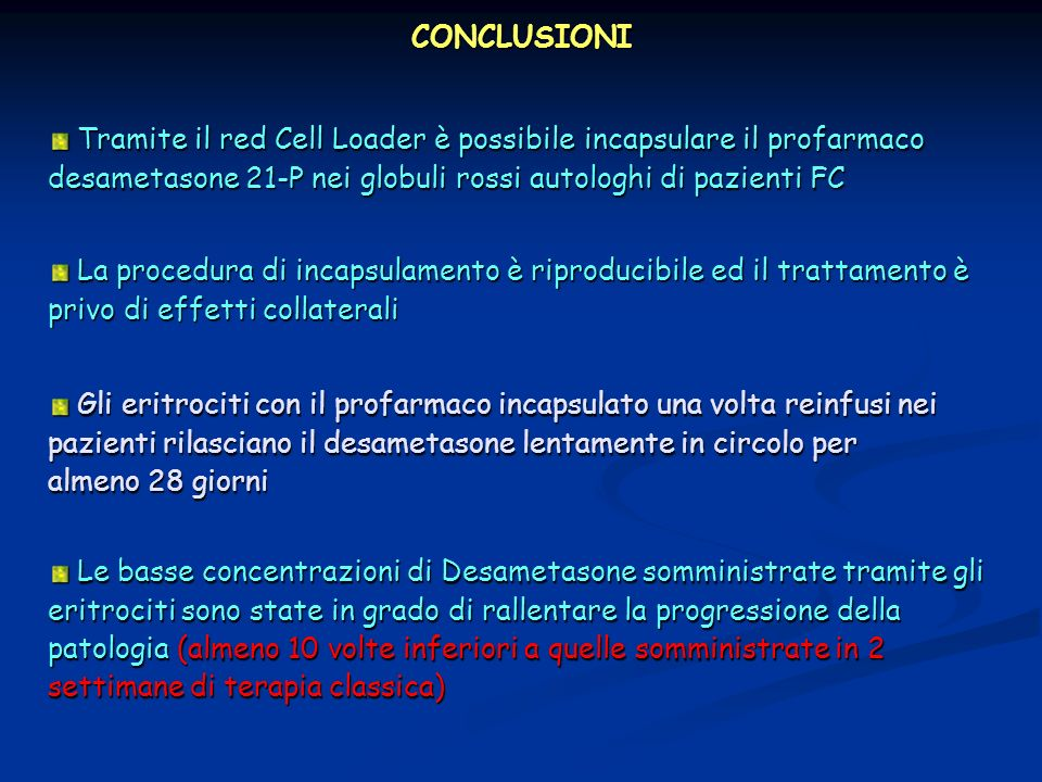 CONCLUSIONI Tramite il red Cell Loader è possibile incapsulare il profarmaco desametasone 21-P nei globuli rossi autologhi di pazienti FC.