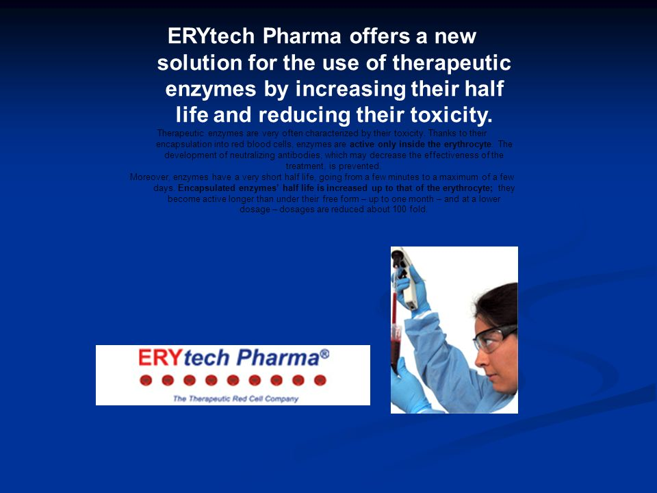ERYtech Pharma offers a new solution for the use of therapeutic enzymes by increasing their half life and reducing their toxicity.