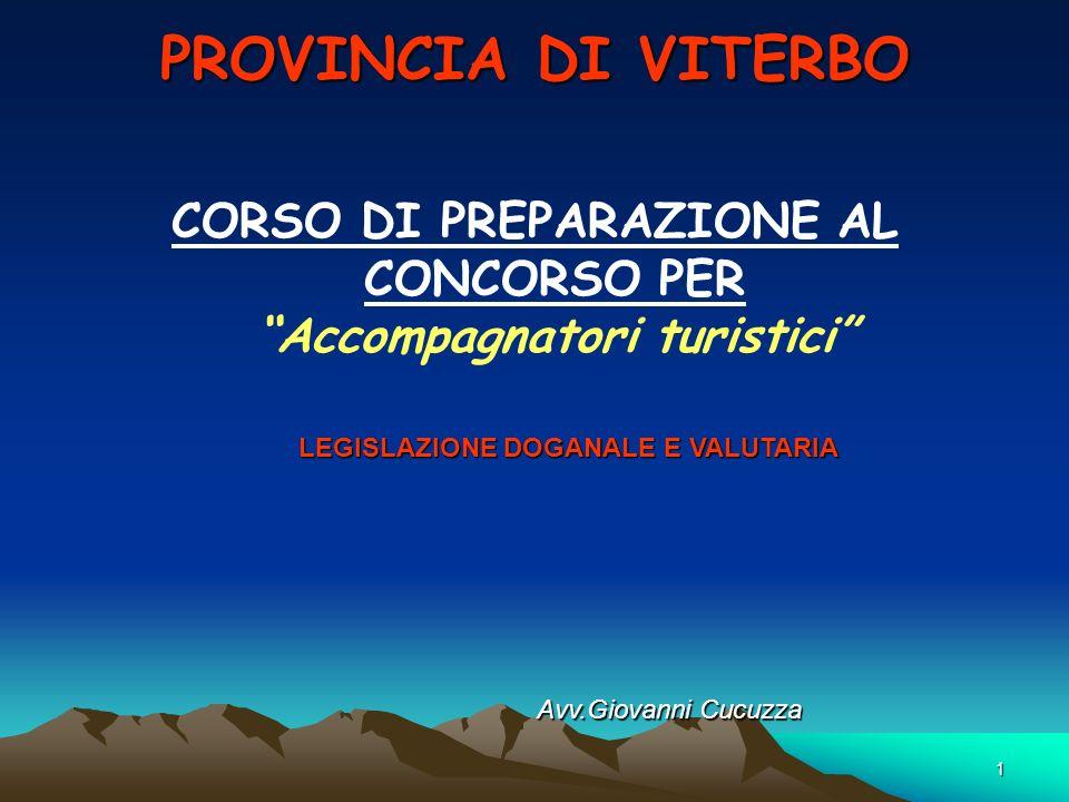 PROVINCIA DI VITERBO CORSO DI PREPARAZIONE AL CONCORSO PER Accompagnatori turistici LEGISLAZIONE DOGANALE E VALUTARIA.