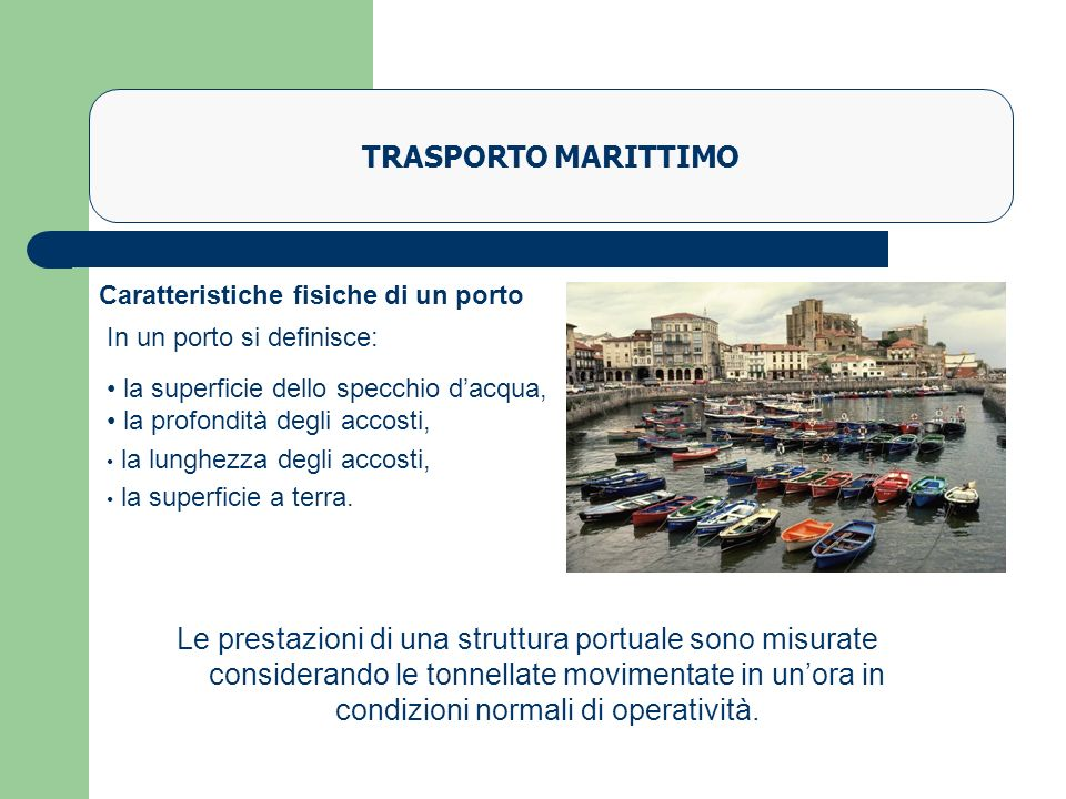 TRASPORTO MARITTIMO Caratteristiche fisiche di un porto. In un porto si definisce: la superficie dello specchio d'acqua,