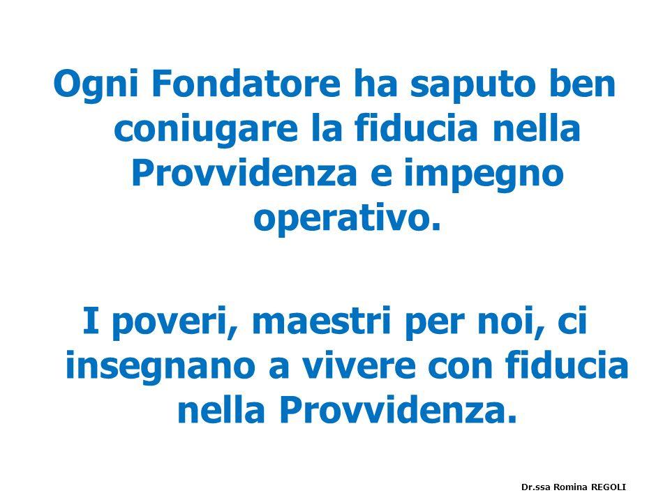 Ogni Fondatore ha saputo ben coniugare la fiducia nella Provvidenza e impegno operativo.