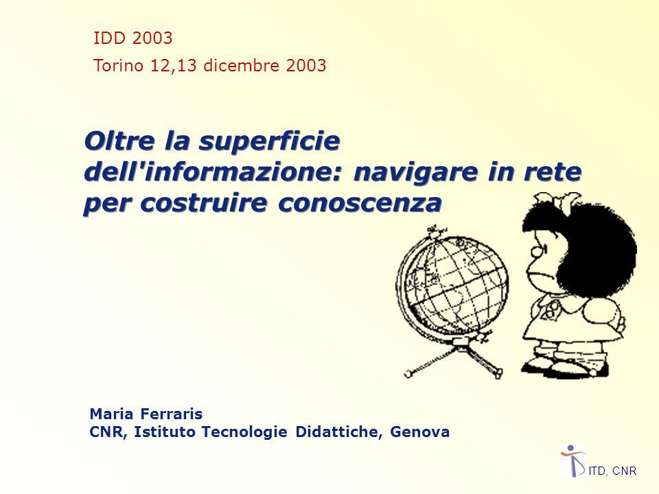 IDD 2003 Torino 12,13 dicembre 2003. Oltre la superficie dell informazione: navigare in rete per costruire conoscenza.