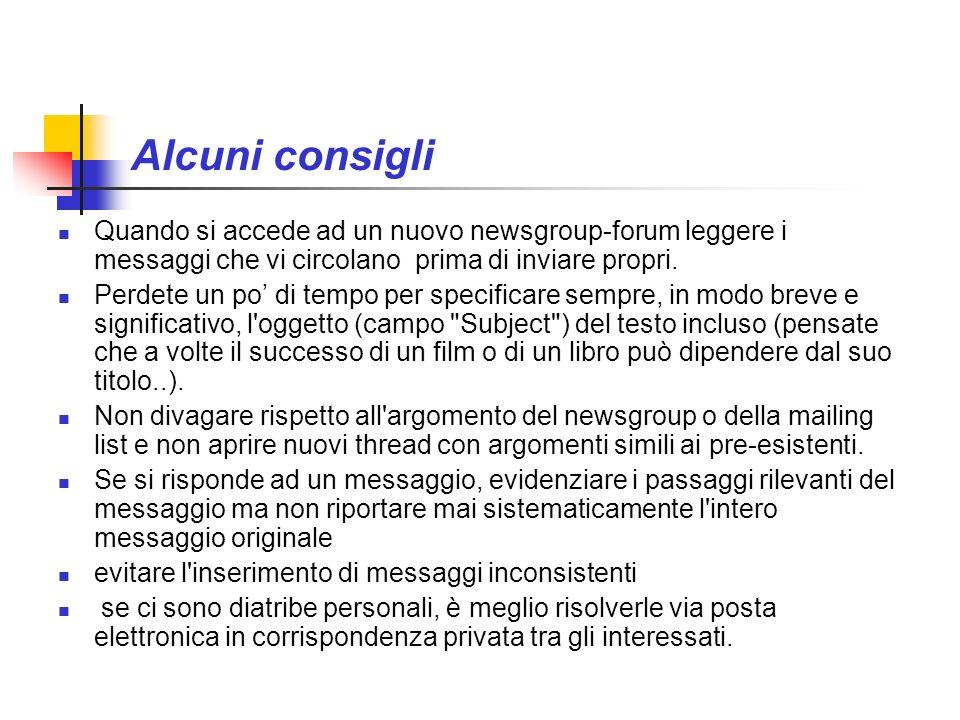 Alcuni consigli Quando si accede ad un nuovo newsgroup-forum leggere i messaggi che vi circolano prima di inviare propri.