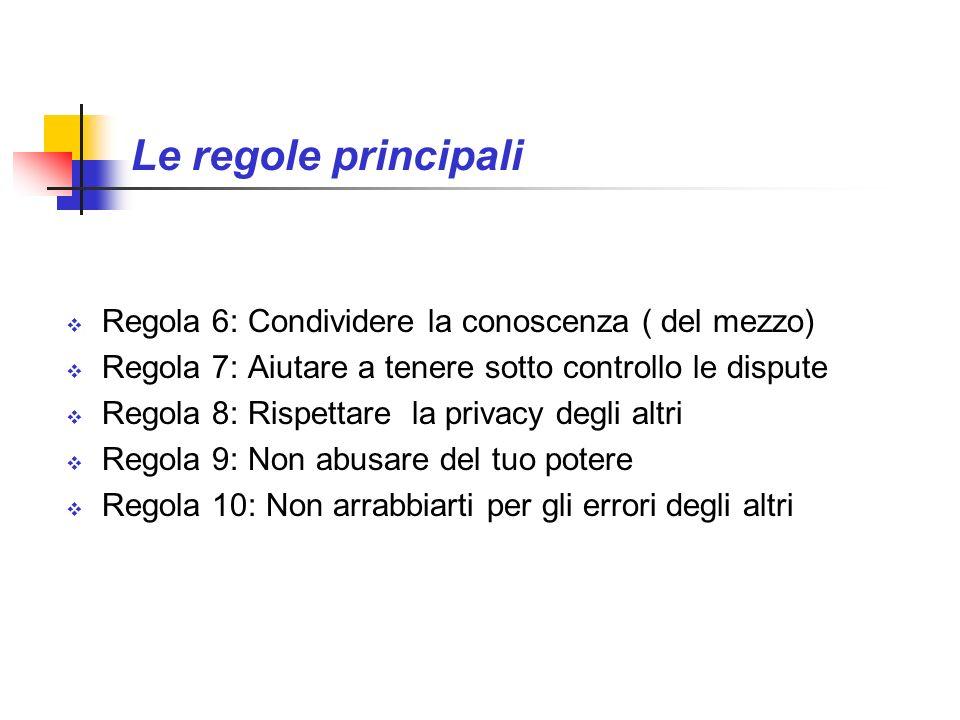 Le regole principali Regola 6: Condividere la conoscenza ( del mezzo)