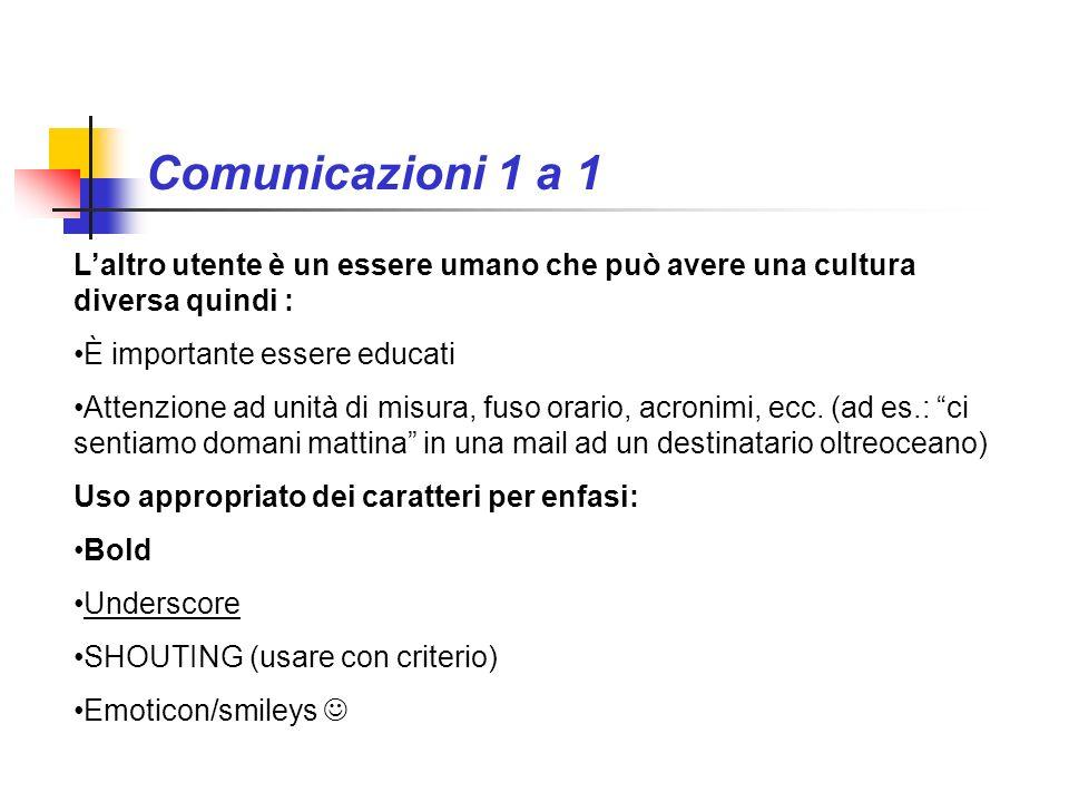 Comunicazioni 1 a 1 L'altro utente è un essere umano che può avere una cultura diversa quindi : È importante essere educati.