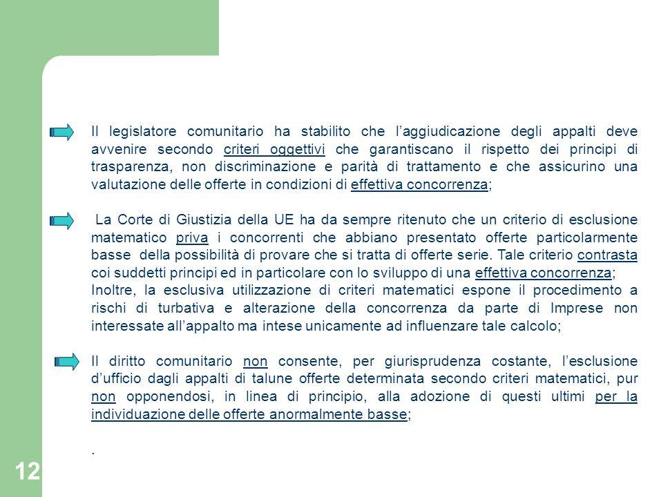 Il legislatore comunitario ha stabilito che l'aggiudicazione degli appalti deve avvenire secondo criteri oggettivi che garantiscano il rispetto dei principi di trasparenza, non discriminazione e parità di trattamento e che assicurino una valutazione delle offerte in condizioni di effettiva concorrenza;