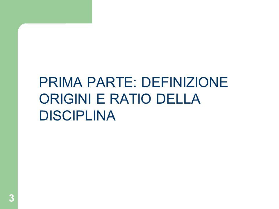 PRIMA PARTE: DEFINIZIONE ORIGINI E RATIO DELLA DISCIPLINA