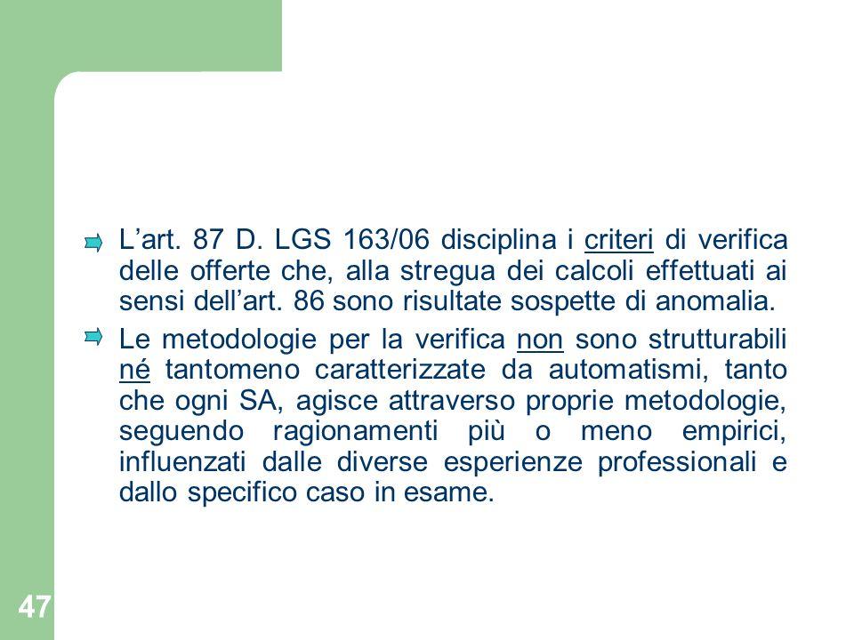 L'art. 87 D. LGS 163/06 disciplina i criteri di verifica delle offerte che, alla stregua dei calcoli effettuati ai sensi dell'art. 86 sono risultate sospette di anomalia.