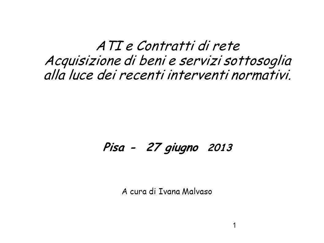 ATI e Contratti di rete Acquisizione di beni e servizi sottosoglia alla luce dei recenti interventi normativi. Pisa - 27 giugno 2013.