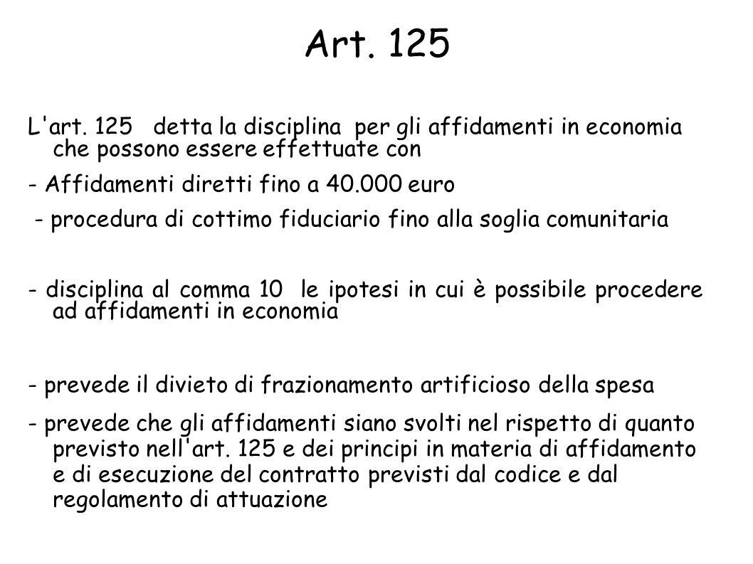 Art. 125 L art. 125 detta la disciplina per gli affidamenti in economia che possono essere effettuate con.