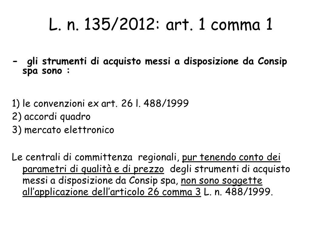 L. n. 135/2012: art. 1 comma 1 - gli strumenti di acquisto messi a disposizione da Consip spa sono :